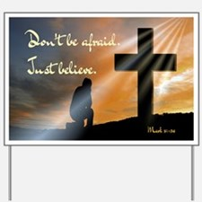 Don't be afraid. Just believe... Yard Sign