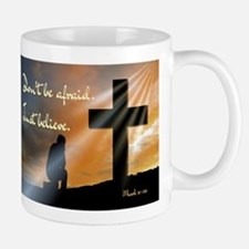 Don't be afraid. Just believe... Mugs
