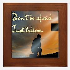 Don't be afraid. Just believe... Framed Tile