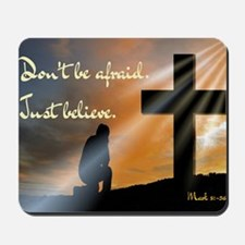 Don't be afraid. Just believe... Mousepad