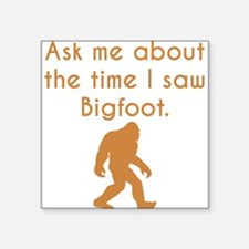 Ask Me About The Time I Saw Bigfoot Sticker