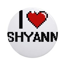 I Love Shyann Ornament (Round)