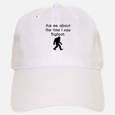 Ask Me About The Time I Saw Bigfoot Baseball Baseball Baseball Cap