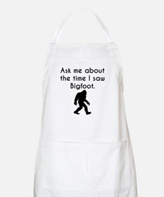Ask Me About The Time I Saw Bigfoot Apron