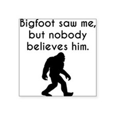 Bigfoot Saw Me Sticker
