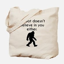 Bigfoot Doesn't Believe In You Either Tote Bag