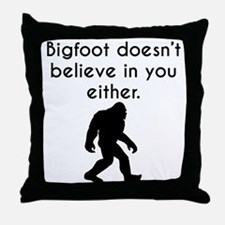 Bigfoot Doesn't Believe In You Either Throw Pillow