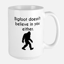 Bigfoot Doesn't Believe In You Either Mugs