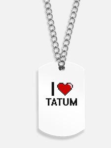 I Love Tatum Dog Tags