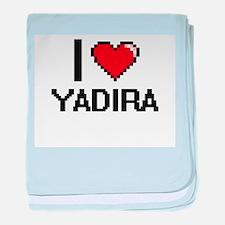 I Love Yadira baby blanket