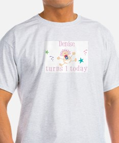 Denise turns 1 today T-Shirt
