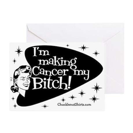 I'm Making Cancer my Bitch Greeting Card