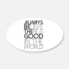 Always Be The Good Oval Car Magnet