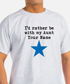 Id Rather Be With My Aunt (Custom) T-Shirt