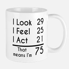That Means Im 75 Mugs