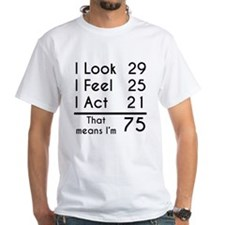 That Means Im 75 T-Shirt
