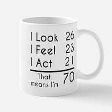 That Means Im 70 Mugs