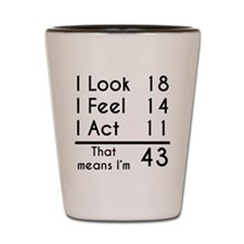 That Means Im 43 Shot Glass