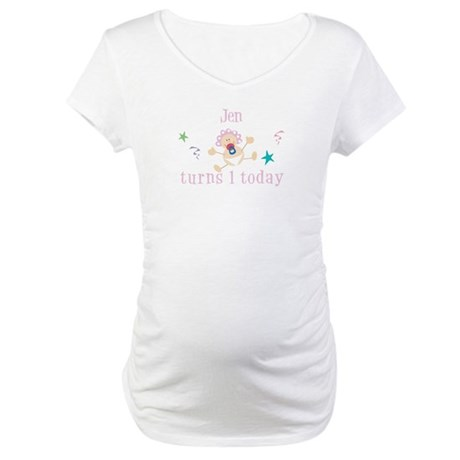 Jen turns 1 today Maternity T-Shirt