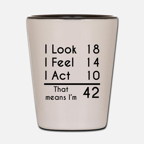 That Means Im 42 Shot Glass