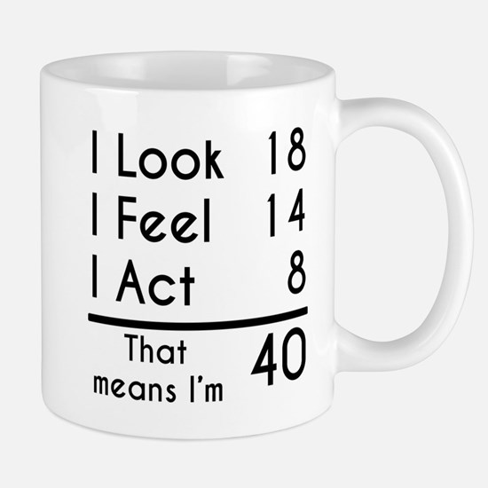 That Means Im 40 Mugs
