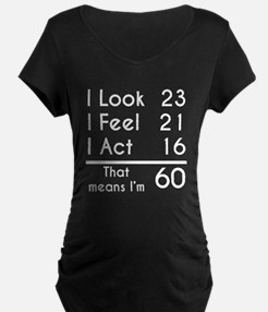 That Means Im 60 Maternity T-Shirt