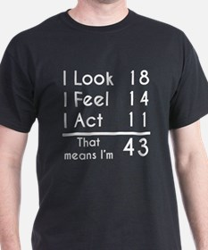 That Means Im 43 T-Shirt