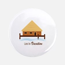 """Gone on Vacation 3.5"""" Button (100 pack)"""
