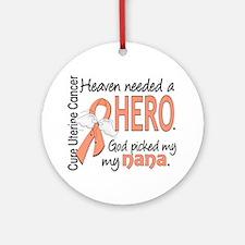 Uterine Cancer HeavenNeededHero1 Ornament (Round)
