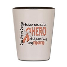 Uterine Cancer HeavenNeededHero1 Shot Glass