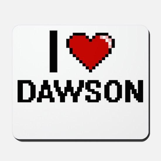I Love Dawson Mousepad
