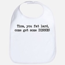 Tina, You Fat Lard (blk) Bib