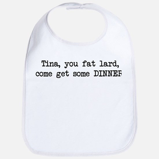 Tina, You Fat Lard (blk) Bib