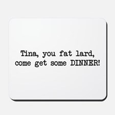 Tina, You Fat Lard (blk) Mousepad