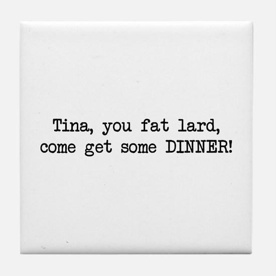Tina, You Fat Lard (blk) Tile Coaster