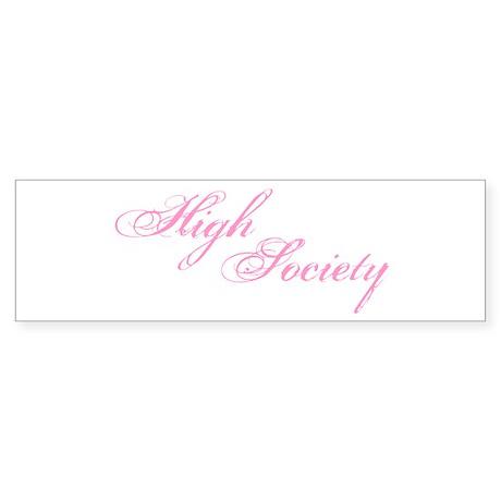 High Society Bumper Sticker