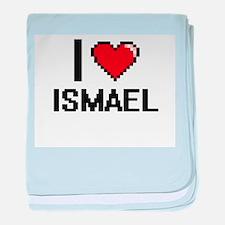 I Love Ismael baby blanket