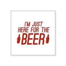 "Here For The Beer Square Sticker 3"" x 3"""