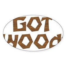GOT WOOD! Oval Decal