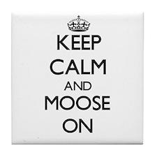 Keep Calm and Moose ON Tile Coaster