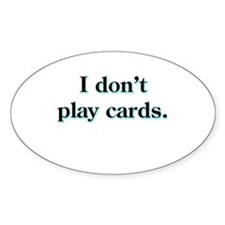i don't play cards Oval Decal