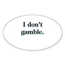 i don't gamble Oval Decal