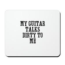 my guitar talks dirty to me Mousepad