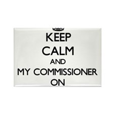 Keep Calm and My Commissioner ON Magnets