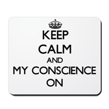 Keep Calm and My Conscience ON Mousepad