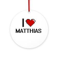 I Love Matthias Ornament (Round)