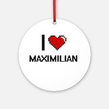 I Love Maximilian Ornament (Round)