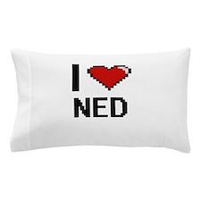 I Love Ned Pillow Case