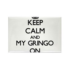 Keep Calm and My Gringo ON Magnets