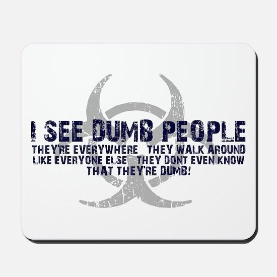 I SEE DUMB PEOPLE Mousepad